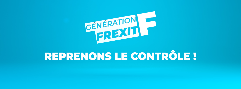 Génération Frexit, reprenons le contrôle